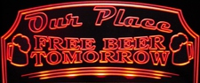 Beer Bar Sign Our Place Free Beer Tomorrow Acrylic Lighted Edge Lit LED Sign / Light Up Plaque Full Size Made in USA