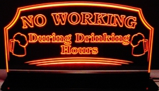Beer Bar Sign No Working During Drinking Hours Acrylic Lighted Edge Lit LED Sign / Light Up Plaque Full Size Made in USA